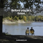 Before you act, listen