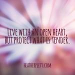 An open heart is not an unprotected heart