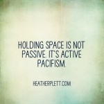 Passiveness and pacifism are not the same (or: what my Mennonite childhood taught me about holding space)